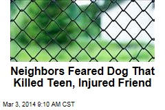 Neighbors Feared Dog That Killed Teen, Injured Friend