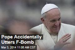 Pope Accidentally Utters F-Bomb