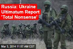 Russia: Ukraine Ultimatum Report 'Total Nonsense'