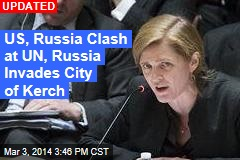 US, Russia Clash at UN, Russia Attacks City of Kerch