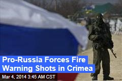 Pro-Russia Forces Fire Warning Shots at Crimea Base