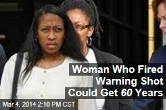 Woman Who Fired Warning Shot Could Get 60 Years