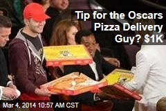 Tip for the Oscars Pizza Delivery Guy? $1K