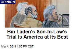 Bin Laden's Son-In-Law's Trial Is America at Its Best