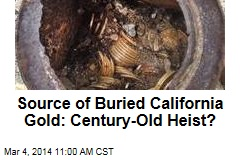 Source of Buried California Gold: Century-Old Heist?