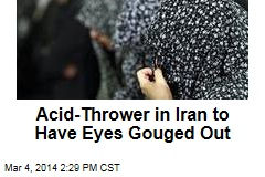 Acid-Thrower in Iran to Have Eyes Gouged