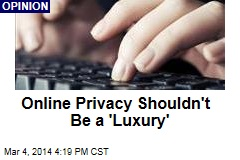 Online Privacy Shouldn't Be a 'Luxury'