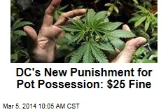 DC's New Punishment for Pot Possession: $25 Fine
