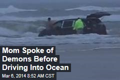 Mom Spoke of Demons Before Driving Into Ocean