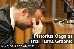 Pistorius Gags as Trial Turns Graphic