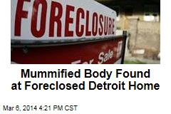 Mummified Body Found at Foreclosed Detroit Home