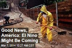 Good News, America: El Nino Might Be Coming