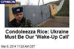 Condoleezza Rice: Ukraine Must Be Our 'Wake-Up Call'