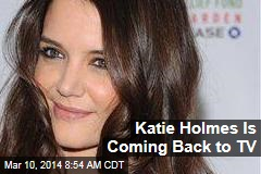 Katie Holmes Is Coming Back to TV