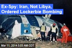 Ex-Spy: Iran, Not Libya Ordered Lockerbie Bombing