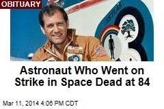 Astronaut Who Went on Strike in Space Dead at 84