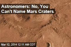 Astronomers: No, You Can't Name Mars Craters