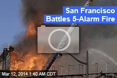 San Francisco Battles 5-Alarm Fire