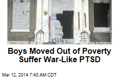 Boys Moved Out of Poverty Suffer War-Like PTSD
