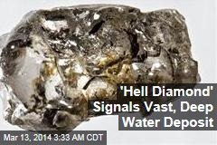 'Hell Diamond' Signals Vast, Deep Water Deposit
