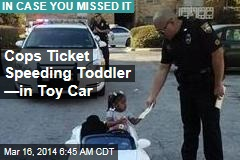 Cops Ticket Speeding Toddler —in Toy Car