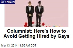Columnist: Here's How to Avoid Getting Hired by Gays
