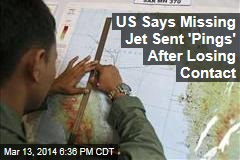 US Says Missing Jet Sent 'Pings' After Losing Contact