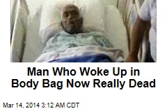 Man Who Woke up in Body Bag Now Really Dead