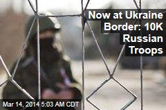 Russian Troops Mass at Ukraine Border