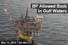 BP Allowed Back in Gulf Waters
