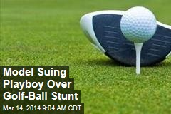 Model Suing Playboy Over Golf-Ball Stunt