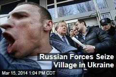 Russian Forces Seize Village in Ukraine
