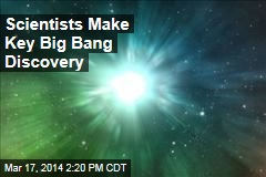 Scientists Make Key Big Bang Discovery