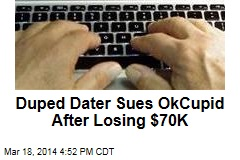 Duped Dater Sues OKCupid After Losing $70K