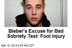 Bieber's Excuse for Bad Sobriety Test: Foot Injury