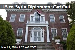 US to Syrian Diplomats: Get Out