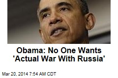 Obama: No One Wants 'Actual War With Russia'