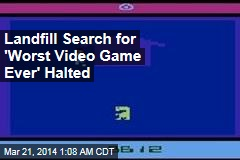 Dig for 'Worst Video Game Ever' Halted