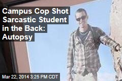 Campus Cop Shot Sarcastic Student in the Back: Autopsy