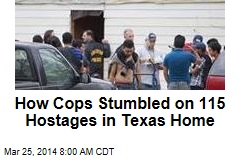 How Cops Stumbled on 115 Hostages in Texas Home