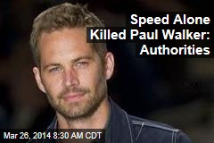 Speed Alone Killed Paul Walker: Authorities