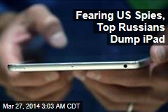 Fearing US Spies, Top Russians Dump iPad