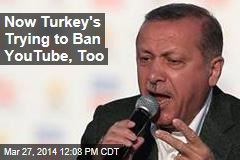 Now Turkey's Trying to Ban YouTube, Too