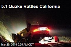 5.1 Quake Rattles California