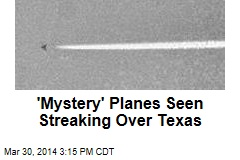 'Mystery' Planes Seen Streaking Over Texas