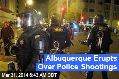 Albuquerque Erupts Over Police Shootings