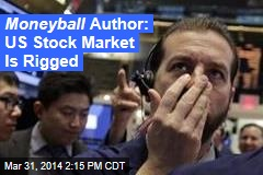 US Stock Market Rigged, Says Moneyball Author