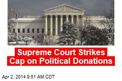 Supreme Court Strikes Cap on Political Donations
