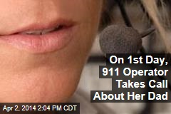 On 1st Day, 911 Operator Takes Call About Her Dad