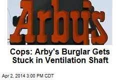 Cops: Arby's Burglar Gets Stuck in Ventilation Shaft